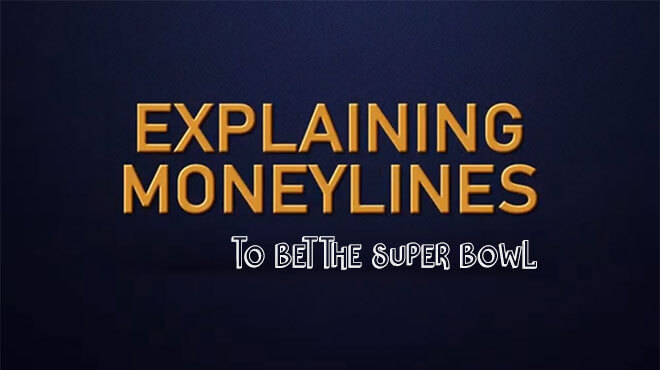 Explaining Moneylines to Bet the Super Bowl